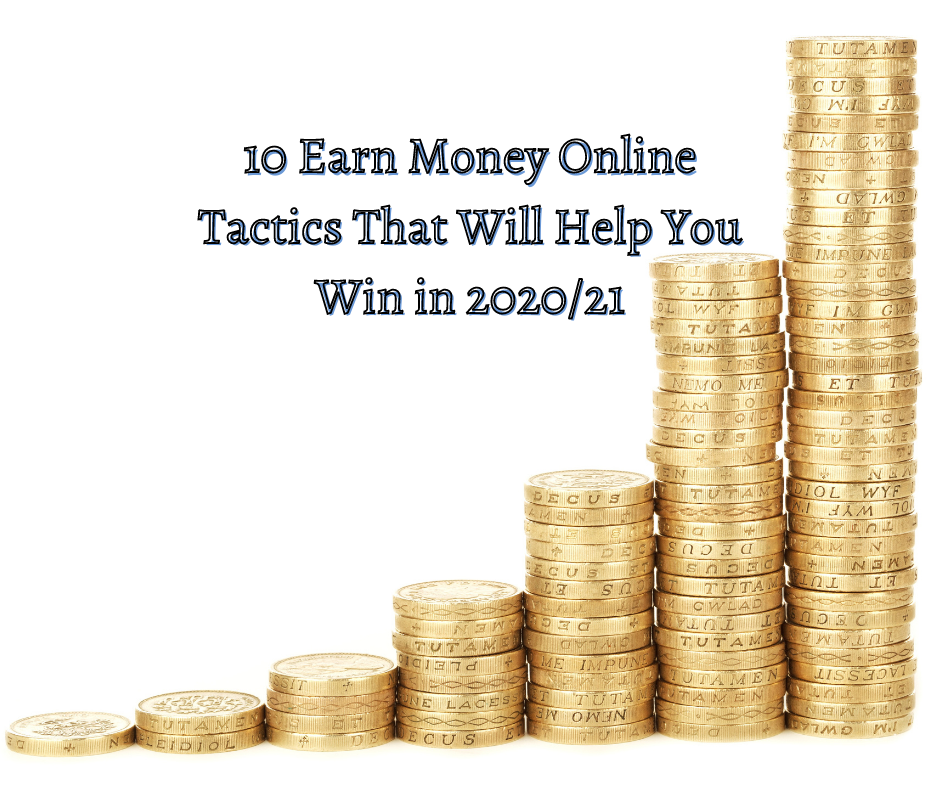 10 Earn Money Online Tactics That Will Help You Win in 2020/21