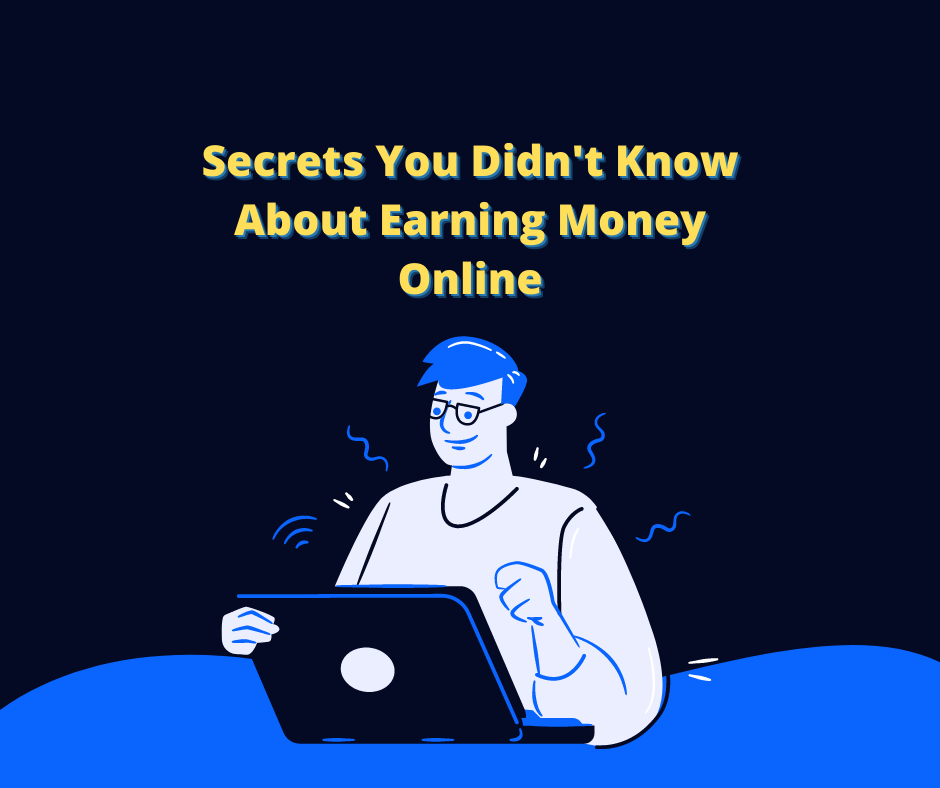 Secrets You Didn't Know About Earning Money Online